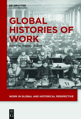 Global Histories of Work - Eckert, Andreas (Editor)