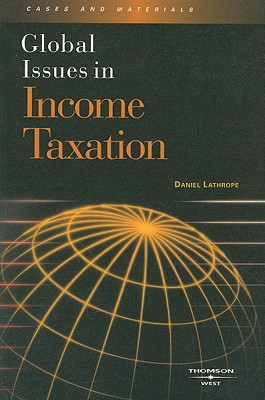 Global Issues in Income Taxation - Lathrope, Daniel J