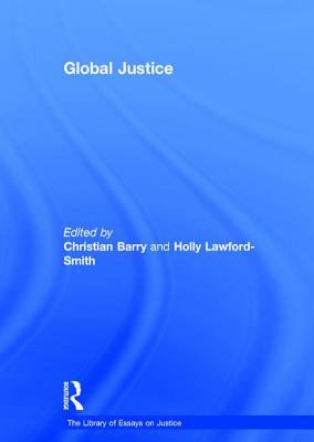 Global Justice - Lawford-Smith, Holly, and Barry, Christian, Dr. (Editor), and Campbell, Tom D., Professor (Series edited by)