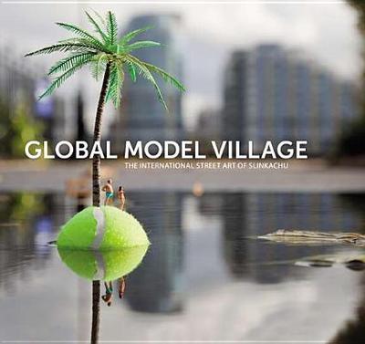 Global Model Village: The International Street Art of Slinkachu - Slinkachu