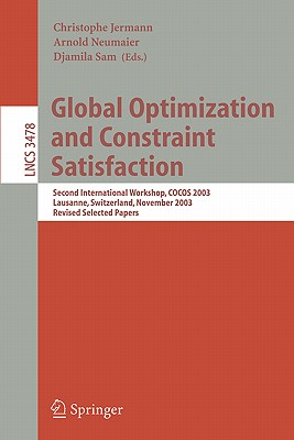 Global Optimization and Constraint Satisfaction: Second International Workshop, Cocos 2003, Lausanne, Switzerland, Nevember 18-21, 2003, Revised Selected Papers - Jermann, Christophe (Editor), and Neumaier, Arnold (Editor), and Sam, Djamila (Editor)