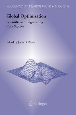 Global Optimization: Scientific and Engineering Case Studies - Pinter, Janos D. (Editor)