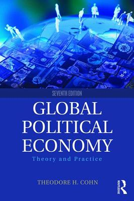 Global Political Economy: Theory and Practice - Cohn, Theodore H.