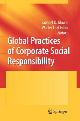 Global Practices of Corporate Social Responsibility - Idowu, Samuel O. (Editor), and Leal Filho, Walter (Editor)