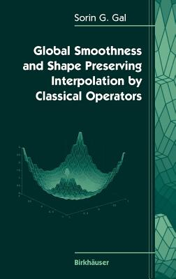 Global Smoothness and Shape Preserving Interpolation by Classical Operators - Gal, Sorin G