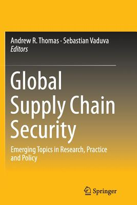 Global Supply Chain Security: Emerging Topics in Research, Practice and Policy - Thomas, Andrew R (Editor)