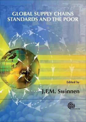 Global Supply Chains, Standards and the Poor: How the Globalization of Food Systems and Standards Affects Rural Development and Poverty - Swinnen, Johan F M