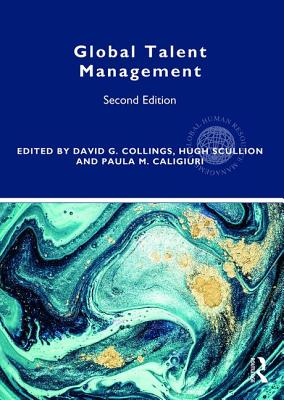 Global Talent Management - Collings, David G (Editor), and Scullion, Hugh (Editor), and Caligiuri, Paula M (Editor)