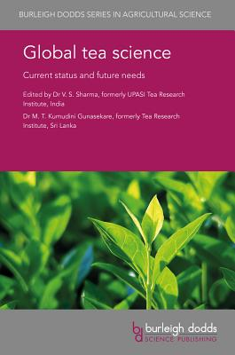 Global Tea Science: Current Status and Future Needs - Sharma, Vs, Dr. (Editor), and Gunasekare, Kumudini, Dr. (Editor), and Ma, Jian-Qiang (Contributions by)