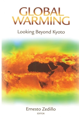 Global Warming: Looking Beyond Kyoto - Zedillo, Ernesto (Editor)