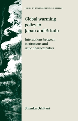 Global Warming Policy in Japan and Britain: Interactions Between Institutions and Issue Characteristics - Oshitani, Shizuka