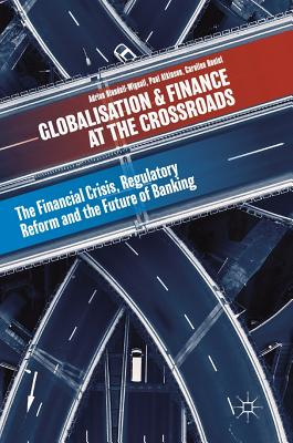 Globalisation and Finance at the Crossroads: The Financial Crisis, Regulatory Reform and the Future of Banking - Blundell-Wignall, Adrian, and Atkinson, Paul, Dr., and Roulet, Caroline