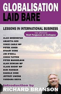 Globalisation Laid Bare: Lessons in International Business - Branson, Richard, Sir, and Ferguson, Niall, and Cable, Vince