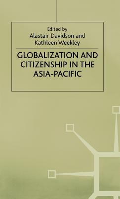 Globalization and Citizenship in the Asia-Pacific - Davidson, A (Editor), and Weekley, K (Editor)