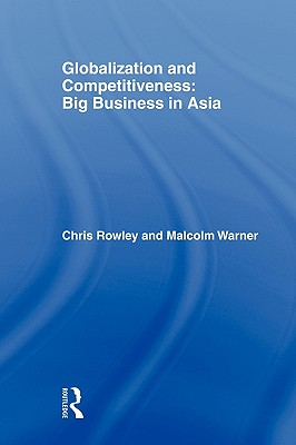 Globalization and Competitiveness - Rowley, Chris, Mr. (Editor), and Warner, Malcolm, Dr. (Editor)