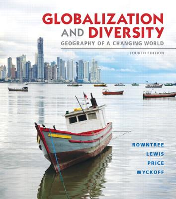 Globalization and Diversity: Geography of a Changing World - Rowntree, Lester, and Lewis, Martin, and Price, Marie