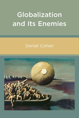 Globalization and Its Enemies - Cohen, Daniel