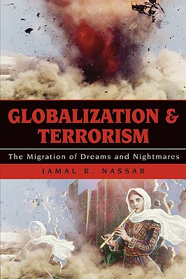 Globalization and Terrorism: The Migration of Dreams and Nightmares - Nassar, Jamal R