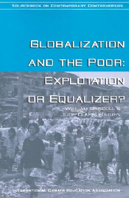 Globalization and the Poor: Exploitation or Equalizer? - Driscoll, William (Editor), and Clark, Julie (Editor)