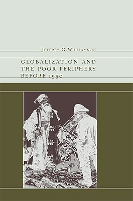 Globalization and the Poor Periphery Before 1950 - Williamson, Jeffrey G