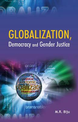 Globalization, Democracy and Gender Justice - Biju, M R (Editor)