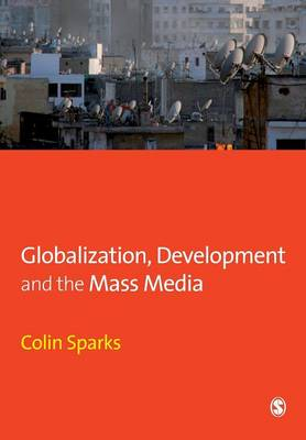 Globalization, Development and the Mass Media - Sparks, Colin, Professor