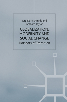 Globalization, Modernity and Social Change: Hotspots of Transition - Durrschmidt, Jorg