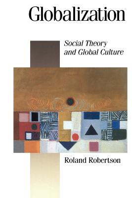 Globalization: Social Theory and Global Culture - Robertson, Roland, Professor