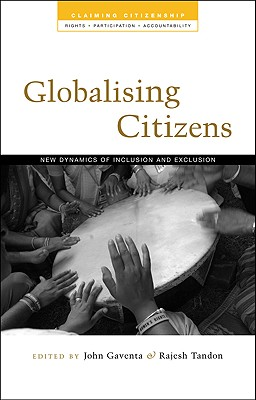 Globalizing Citizens: New Dynamics of Inclusion and Exclusion - Gaventa, John (Editor), and Tandon, Rajesh (Editor)