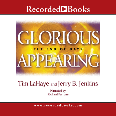 Glorious Appearing - LaHaye, Tim, Dr., and Jenkins, Jerry B, and Ferrone, Richard (Narrator)