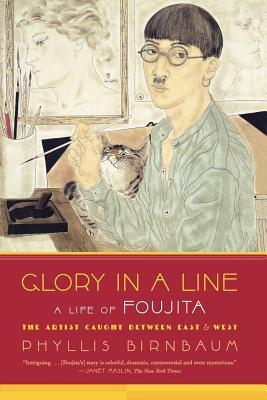 Glory in a Line: A Life of Foujita: The Artist Caught Between East & West - Birnbaum, Phyllis, Professor