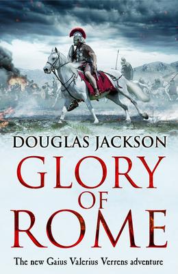 Glory of Rome: (Gaius Valerius Verrens 8) - Jackson, Douglas