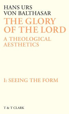 Glory of the Lord Vol 1: Seeing the Form - Von Balthasar, Hans Urs, Cardinal
