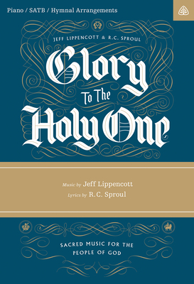 Glory to the Holy One Songbook - Sproul, R C, and Lippencott, Jeff (Composer)