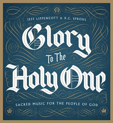 Glory to the Holy One - Sproul, R C, and Lippencott, Jeff (Composer)