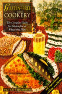 Gluten-Free Cookery: The Complete Guide for Gluten-Free or Wheat-Free Diets - Thomson, Peter