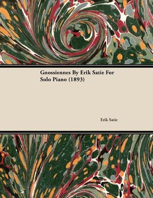 Gnossiennes by Erik Satie for Solo Piano (1893) - Satie, Erik