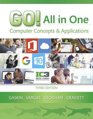 Go! All in One: Computer Concepts and Applications - Gaskin, Shelley, and Graviett, Nancy, and Geoghan, Debra