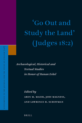 'go Out and Study the Land' (Judges 18:2): Archaeological, Historical and Textual Studies in Honor of Hanan Eshel - Maeir, Aren M (Editor), and Magness, Jodi, Professor (Editor), and Schiffman, Lawrence (Editor)