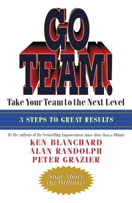 Go Team!: Take Your Team to the Next Level - Blanchard, Ken, and Randolph, Alan, and Grazier, Peter