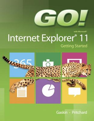 GO! with Internet Explorer 11 Getting Started - Gaskin, Shelley, and Pritchard, Heddy