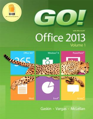 Go! with Office 2013, Volume 1 - Gaskin, Shelley, and Vargas, Alicia, and McLellan, Carolyn