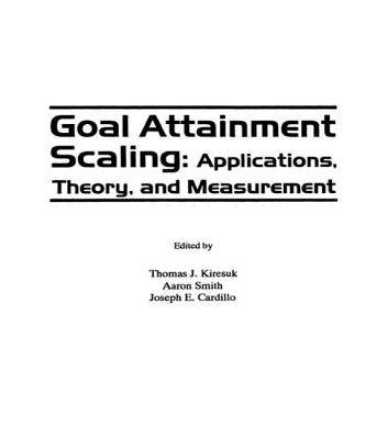 Goal Attainment Scaling: Applications, Theory, and Measurement - Kiresuk