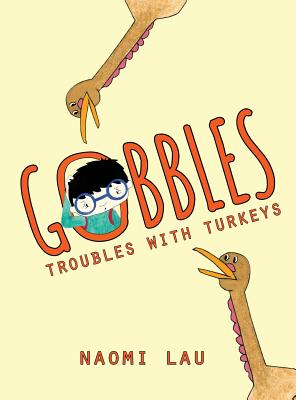 Gobbles: Troubles with Turkeys - Lau, Naomi