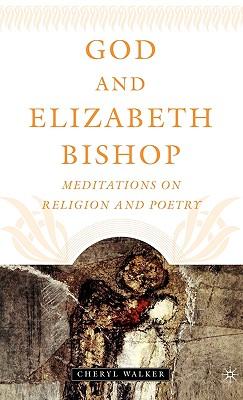 God and Elizabeth Bishop: Meditations on Religion and Poetry - Walker, Cheryl, Prof.