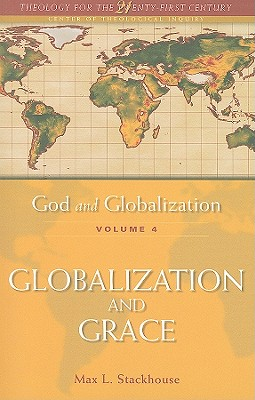 God and Globalization: Globalization and Grace v. 4 - Stackhouse, Max L.