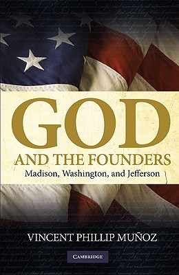 God and the Founders: Madison, Washington, and Jefferson - Munoz, Vincent Phillip