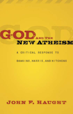 God and the New Atheism: A Critical Response to Dawkins, Harris, and Hitchens - Haught, John F, Dr.