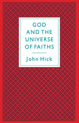 God and the Universe of Faiths: Essays in the Philosophy of Religion - Hick, John Harwood