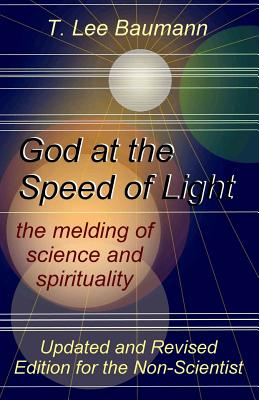 God at the Speed of Light: The Melding of Science and Spirituality - Baumann, T Lee